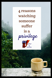 4 reasons watching someone suffer is a privilege _ #chronicillness #suffering #loneliness #caregiver #pain #caregiving #emotions #faith #God #Hope