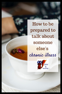 how to be prepared to talk about someone else's illness questions www.calledtowatch.com _ #chronicillness #suffering #loneliness #caregiver #pain #caregiving #emotions #faith #God #Hope
