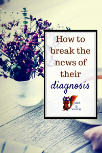 5 tips for sharing bad news www.calledtowatch.com _ #chronicillness #suffering #loneliness #caregiver #pain #caregiving #emotions #faith #God #Hope