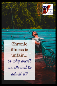 chronic illness is unfair why cant i say it 2_ #chronicillness #suffering #loneliness #caregiver #pain #caregiving #emotions #faith #God #Hope
