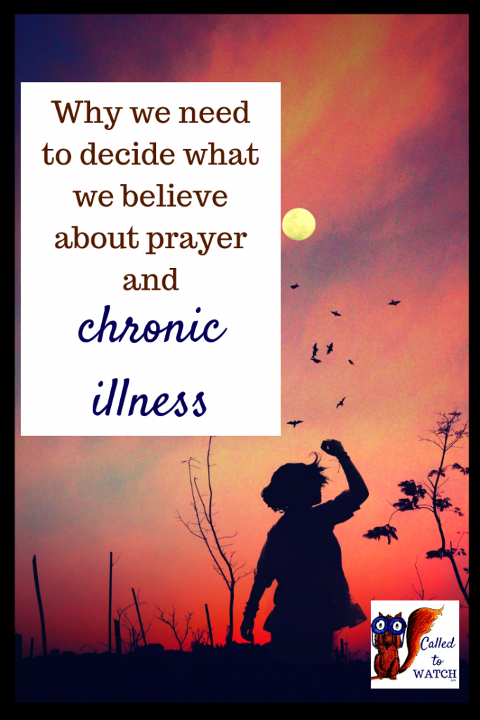 prayer and chronc illness www.calledtowatch.com #chronicillness #suffering #loneliness #caregiver #pain #caregiving #spoonie #faith #God #Hope