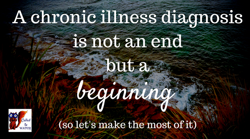 a chronic illness diagnosis is not an end but a beginning so lets make the most of it.. | www.calledtowatch.com | Loving suffering friends