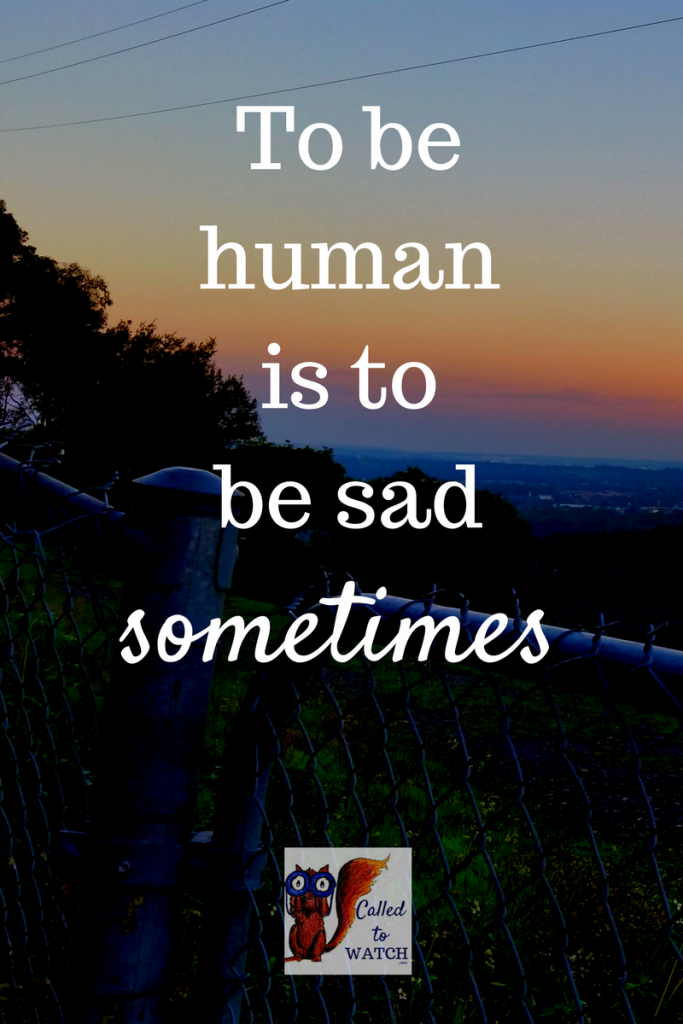 it's human to be sad sometimes, it proves we have living, breathing hearts | www.calledtowatch.com
