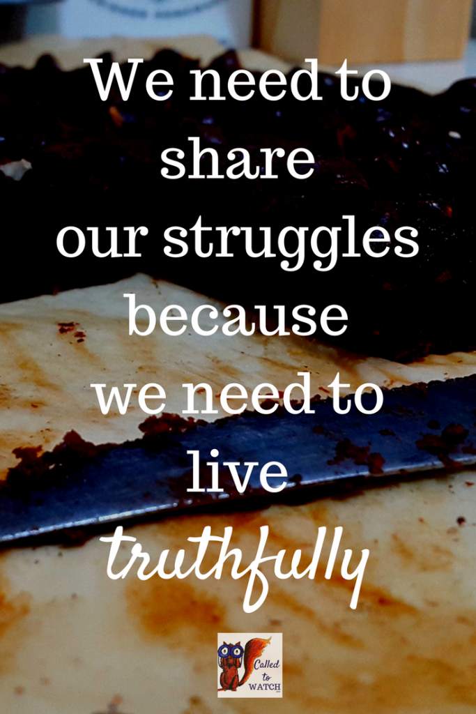 We need to share our struggles because we need to live truthfully -www.calledtowatch.com