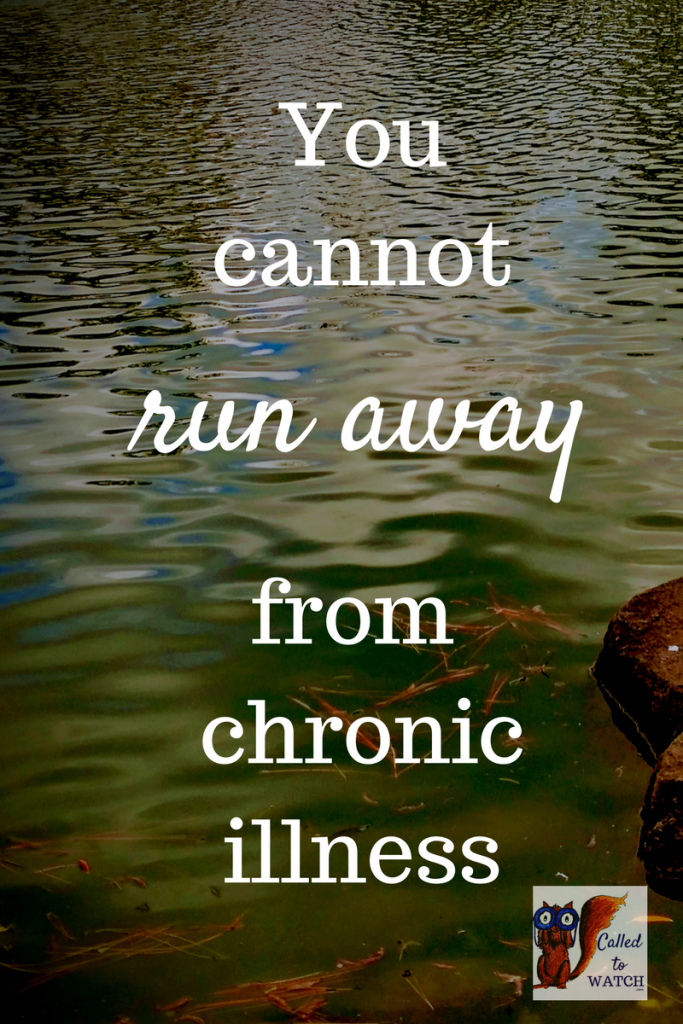 You cannot run away from a chronic illness relationship - www.calledtowatch.com