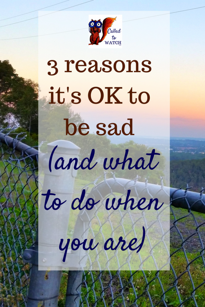 3 reasons it's okay to be sad (and what to do when you are)- www.calledtowatch.com - #chronicillness #suffering #loneliness #caregiver #pain #caregiving #emotions #faith #God #Hope
