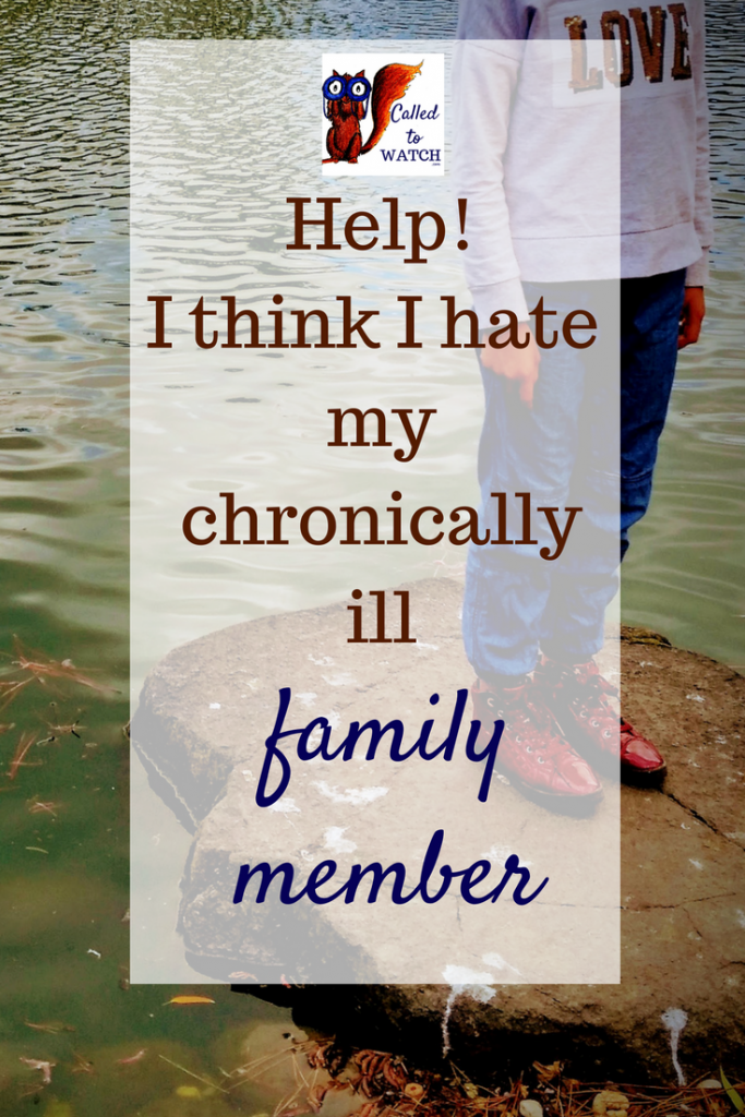 Help! I think I hate my chronically ill family member- www.calledtowatch.com - #chronicillness #suffering #loneliness #caregiver #pain #caregiving #emotions #faith #God #Hope