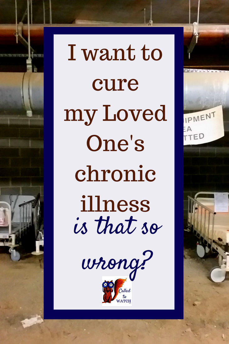 Of course we want to see our Loved One cured. But is there a price that is too high? www.calledtowatch.com _ #chronicillness #suffering #loneliness #caregiver #pain #caregiving #emotions #faith #God #Hope