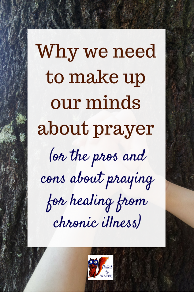 We all like the idea of prayer. It's something practical. Something we can do. But what about when it doesn't work? Why we need to make up our minds about prayer, the pros and cons_ www.calledtowatch.com _ #chronicillness #suffering #loneliness #caregiver #pain #caregiving #emotions #faith #God #Hope