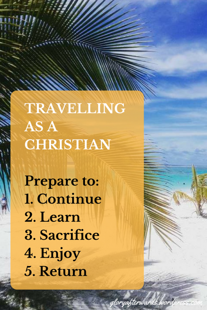 travelling as a christian www.gloryafterwards.wordpress.com #travel #christmas #hope #prepare #life
