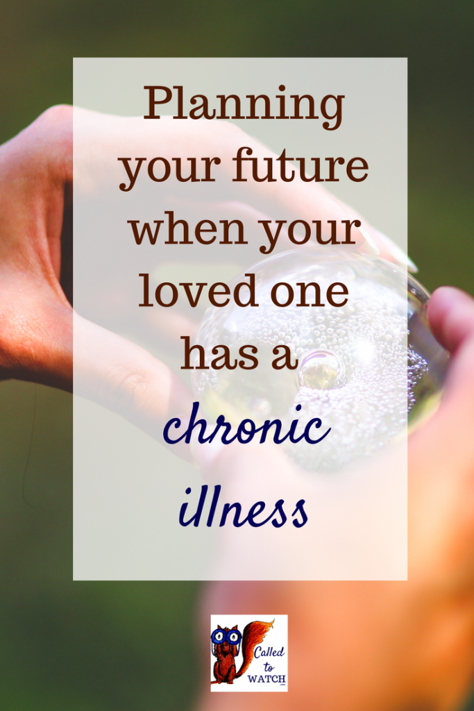 how do you plan chronic illness www.calledtowatch.com _ #chronicillness #suffering #loneliness #caregiver #pain #caregiving #emotions #faith #God #Hope #writer