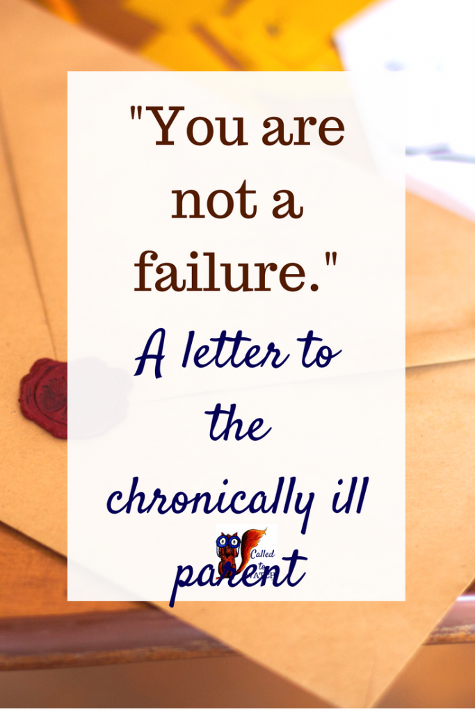 A letter to the chronically ill parent. .www.calledtowatch.com _ #chronicillness #suffering #loneliness #caregiver #pain #caregiving #emotions #faith #God #Hope