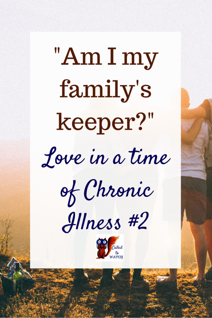 Am I my family's keeper_ www.calledtowatch.com _ #chronicillness #suffering #loneliness #caregiver #pain #caregiving #emotions #faith #God #Hope (1)