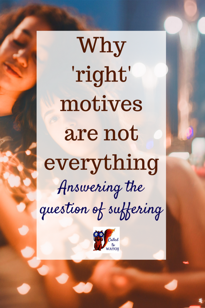 Motives are not everything talking about suffering www.calledtowatch.com _ #chronicillness #suffering #loneliness #caregiver #pain #caregiving #emotions #faith #God #Hope