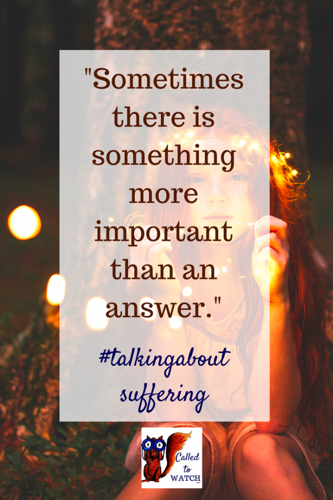 whats more important than an answer to suffering www.calledtowatch.com _ #chronicillness #suffering #loneliness #caregiver #pain #caregiving #emotions #faith #God #Hope
