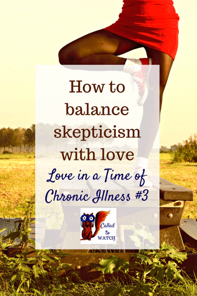 how to balance skepticism with love www.calledtowatch.com _ #chronicillness #suffering #loneliness #caregiver #pain #caregiving #emotions #faith #God #Hope