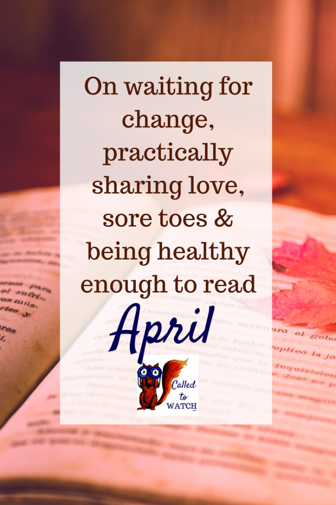 What I've been reading April www.calledtowatch.com _ #chronicillness #suffering #loneliness #caregiver #pain #caregiving #emotions #faith #God #Hope