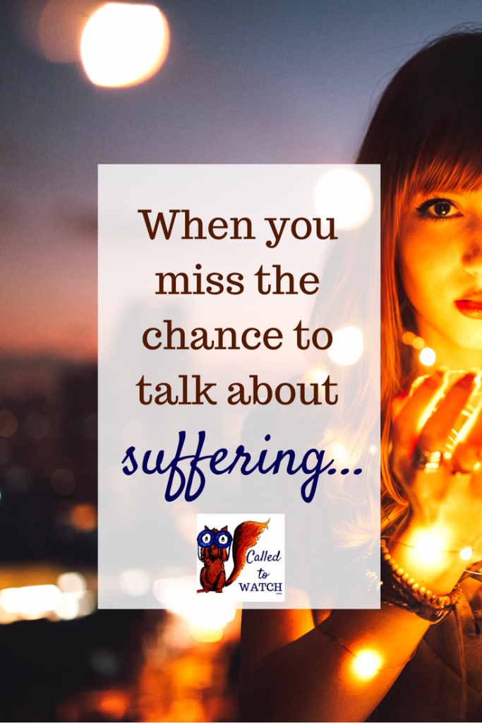 when you miss the chance to talk about suffering www.calledtowatch.com _ #chronicillness #suffering #loneliness #caregiver #pain #caregiving #emotions #faith #God #Hope