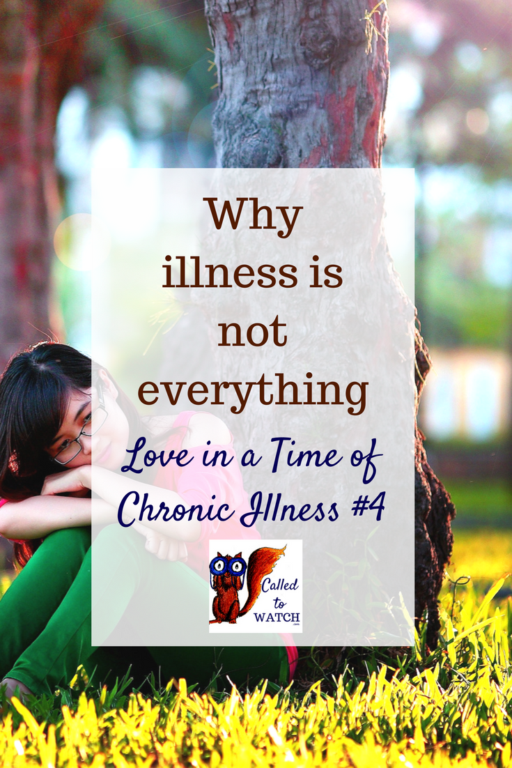 why illness is not everything www.calledtowatch.com _ #chronicillness #suffering #loneliness #caregiver #pain #caregiving #emotions #faith #God #Hope