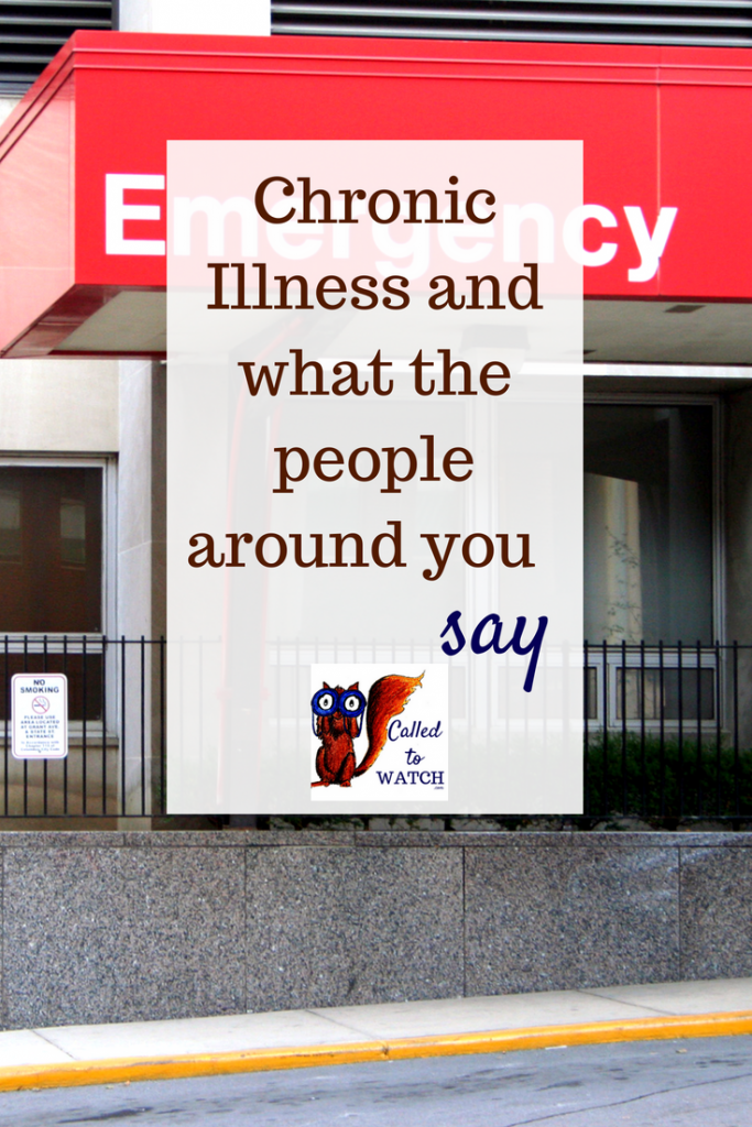 chronic illness and what the people around you say www.calledtowatch.com _ #chronicillness #suffering #loneliness #caregiver #pain #caregiving #emotions #faith #God #Hope