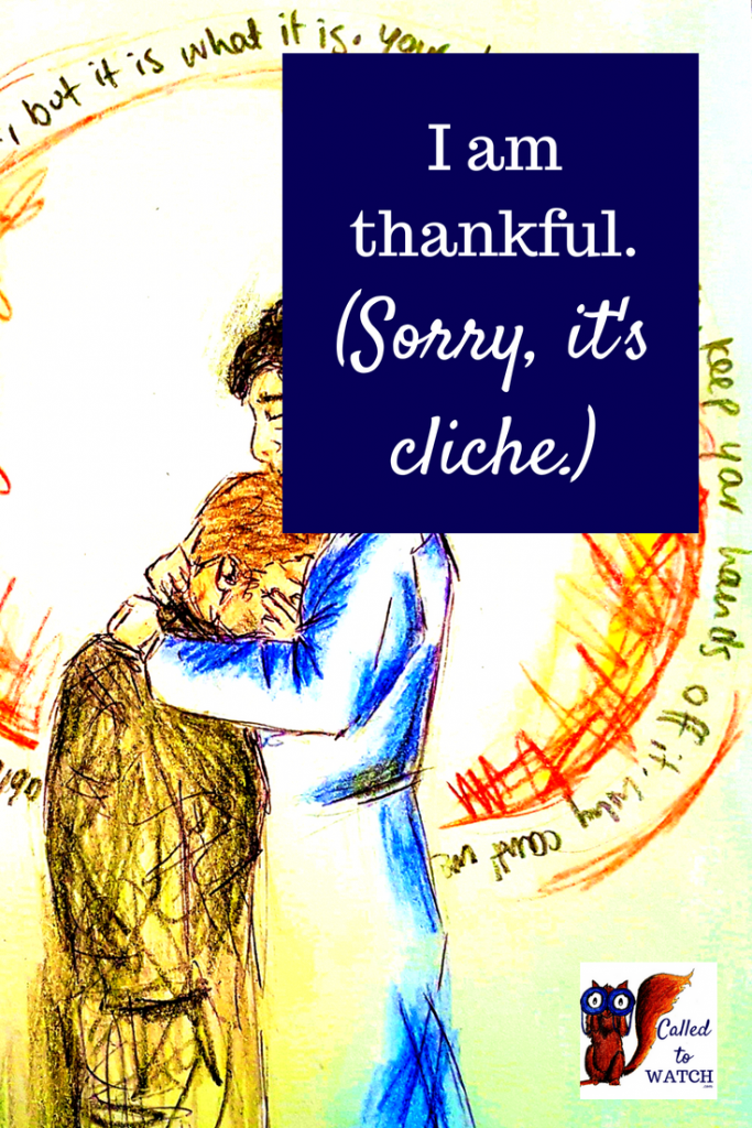 I am thankful cliche www.calledtowatch.com _ #chronicillness #suffering #loneliness #caregiver #pain #caregiving #emotions #faith #God #Hope