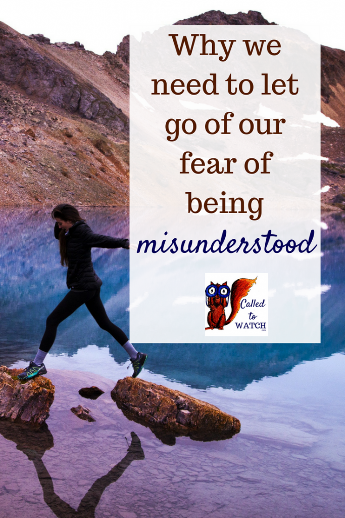 we need to let go of our fear of being misunderstood www.calledtowatch.com _ #chronicillness #suffering #loneliness #caregiver #pain #caregiving #emotions #faith #God #Hope
