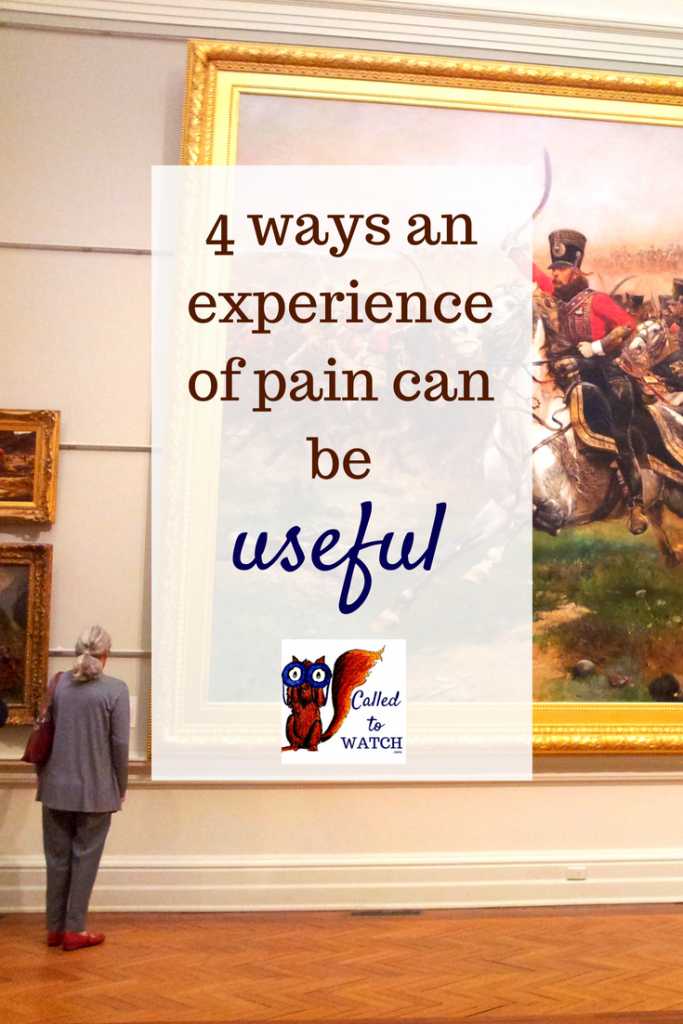 4 ways pain can be useful www.calledtowatch.com _ #chronicillness #suffering #loneliness #caregiver #pain #caregiving #emotions #faith #God #Hope