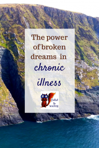 the power of broken dreams www.calledtowatch.com _ #chronicillness #suffering #loneliness #caregiver #pain #caregiving #emotions #faith #God #Hope