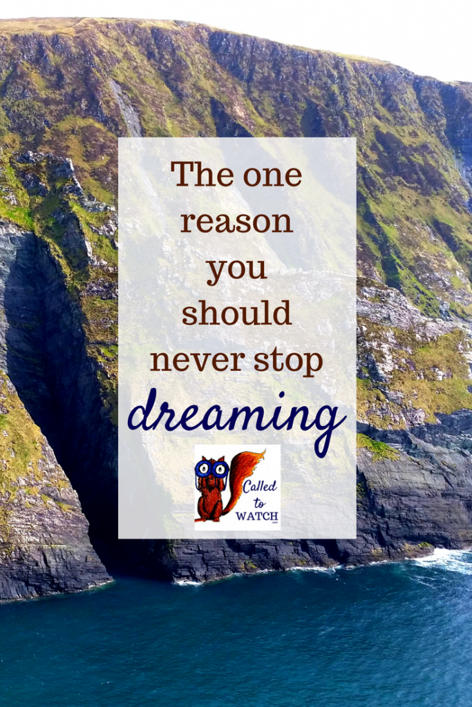the reason you should never stop dreaming www.calledtowatch.com _ #chronicillness #suffering #loneliness #caregiver #pain #caregiving #emotions #faith #God #Hope