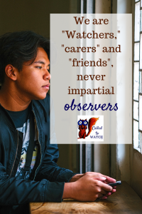 we are never impartial observers www.calledtowatch.com #caregiver #struggle #chronicillness #writer #hope #chronic #faith #watching #prayer