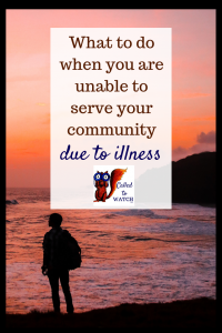 what to do when you are unable to serve your community due to illness #chronicillness #suffering #loneliness #caregiver #pain #caregiving #emotions #faith #God #Hope