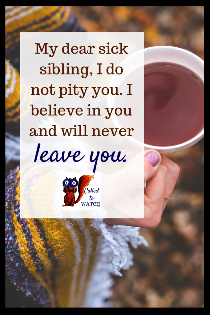 a letter to your sick sibling #chronicillness #suffering #loneliness #caregiver #pain #caregiving #spoonie #faith #God #Hope