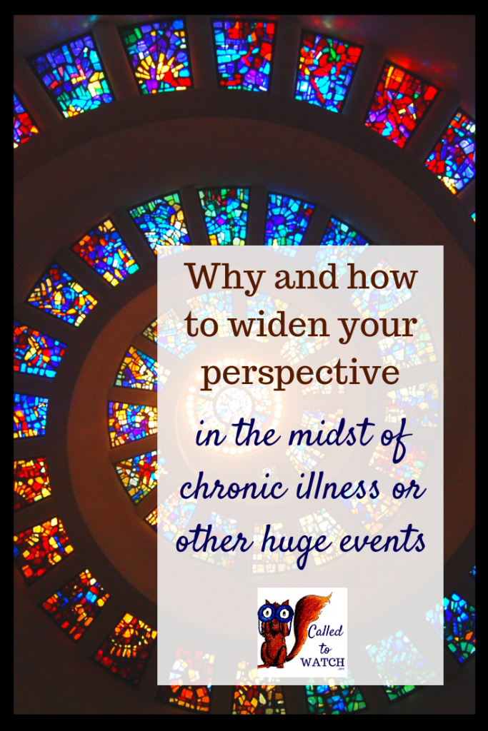 widen your perspective 2 www.calledtowatch.com #chronicillness #suffering #loneliness #caregiver #pain #caregiving #spoonie #faith #God #Hope