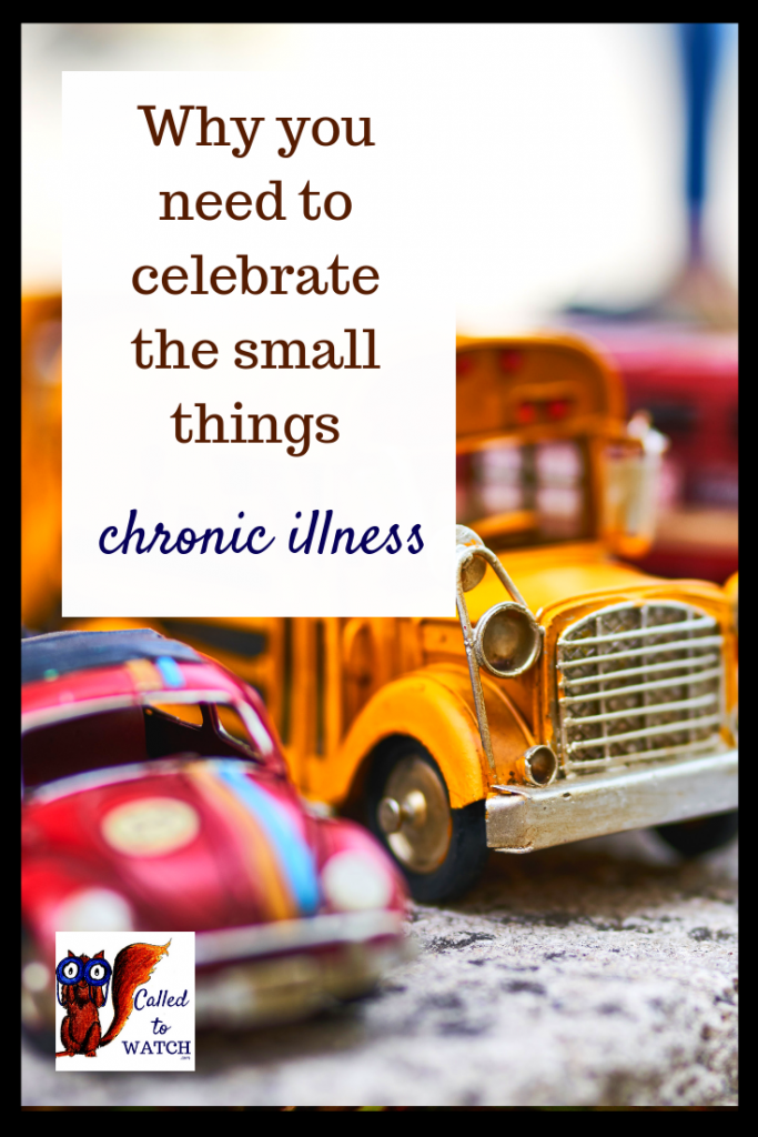celebrate small things 2 www.calledtowatch.com #chronicillness #suffering #loneliness #caregiver #pain #caregiving 22#spoonie #faith #God #Hope