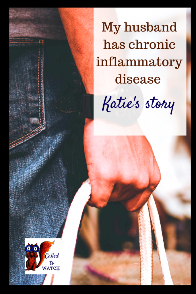 katie's story inflammatory disease chronic www.calledtowatch.com #caregiver #struggle #chronicillness #writer #hope #chronic #faith #watching #spoonie