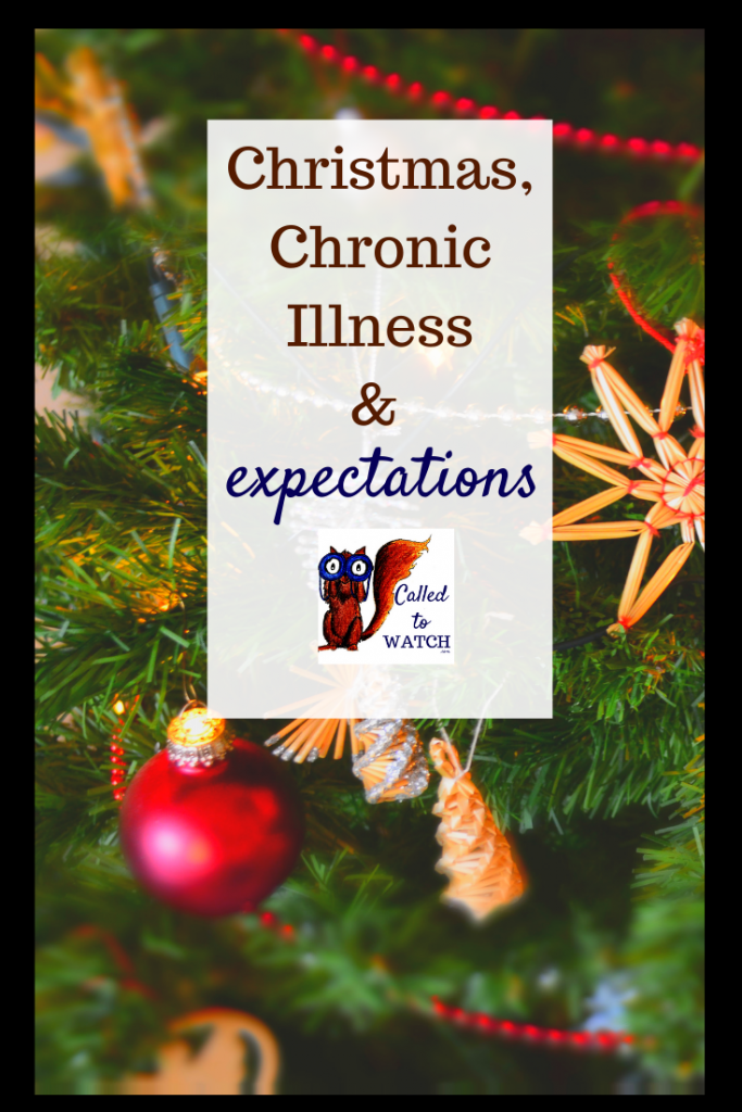 christmas and expectations www.calledtowatch.com #caregiver #struggle #chronicillness #writer #hope #chronic #faith #watching #spoonie