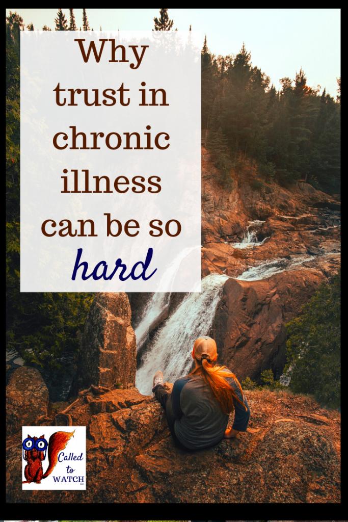Why trust and chronic illness is so hard www.calledtowatch.com #caregiver #struggle #chronicillness #writer #hope #chronic #faith #watching #spoonie